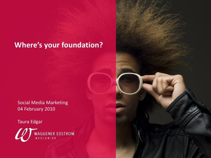 CLICK TO EDIT MASTER TITLE STYLE      Where's your foundation?       Social Media Marketing   04 February 2010    Taura Ed...