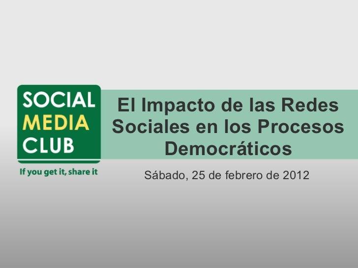 El Impacto de las RedesSociales en los Procesos     Democráticos   Sábado, 25 de febrero de 2012