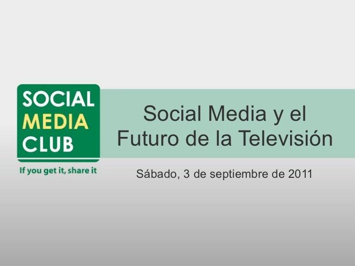 Social Media y elFuturo de la Televisión  Sábado, 3 de septiembre de 2011