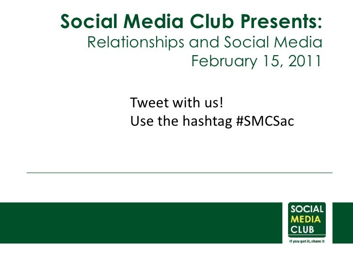 Social Media Club Presents:<br />Relationships and Social Media<br />February 15, 2011<br />Tweet with us! <br />Use the h...