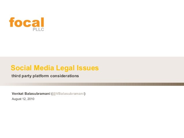 Social Media Legal Issues Venkat Balasubramani (@VBalasubramani) third party platform considerations August 12, 2010