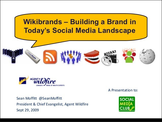 Wikibrands – Building a Brand in Today's Social Media Landscape Sean Moffitt @SeanMoffitt President & Chief Evangelist, Ag...