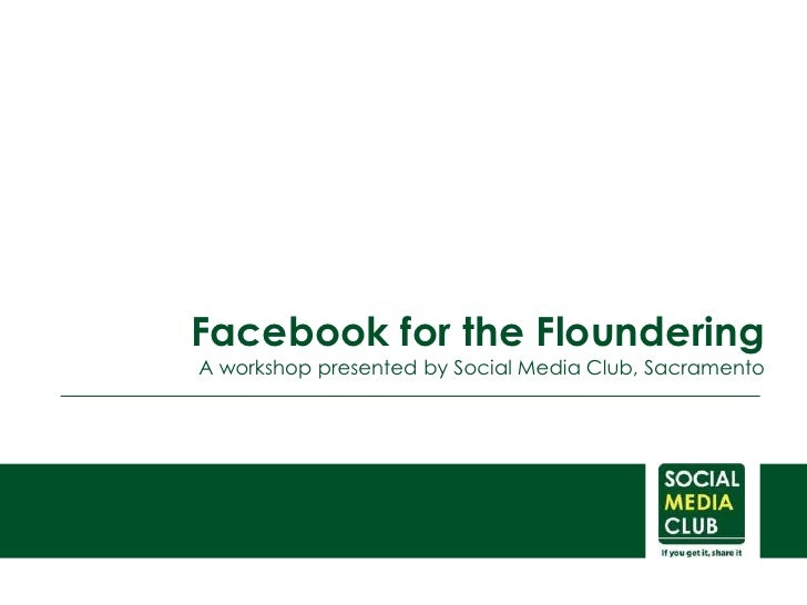 Facebook for the Floundering<br />A workshop presented by Social Media Club, Sacramento<br />