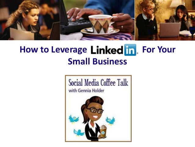 How To Leverage LinkedIn For Your Small Business