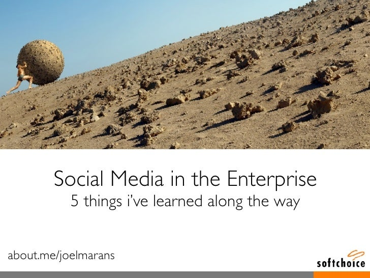 Social Media in the Enterprise            5 things i've learned along the way   about.me/joelmarans