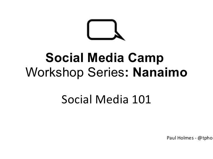 Social Media Camp  Workshop Series : Nanaimo Social Media 101 Paul Holmes - @tpholmes