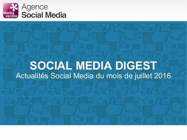SOCIAL MEDIA DIGEST Actualités Social Media du mois de juillet 2016
