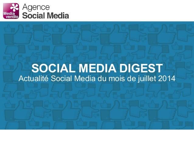 SOCIAL MEDIA DIGEST Actualité Social Media du mois de juillet 2014