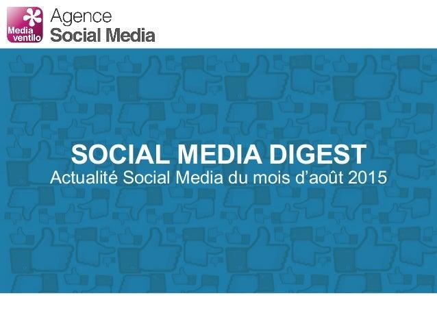 SOCIAL MEDIA DIGEST Actualité Social Media du mois d'août 2015