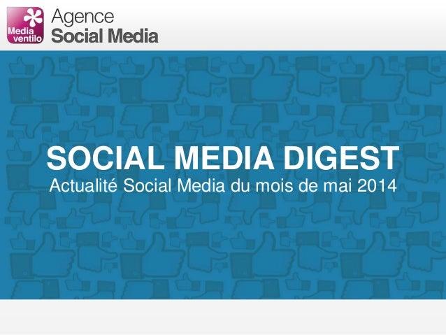 SOCIAL MEDIA DIGEST Actualité Social Media du mois de mai 2014