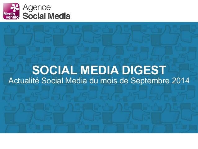 SOCIAL MEDIA DIGEST  Actualité Social Media du mois de Septembre 2014