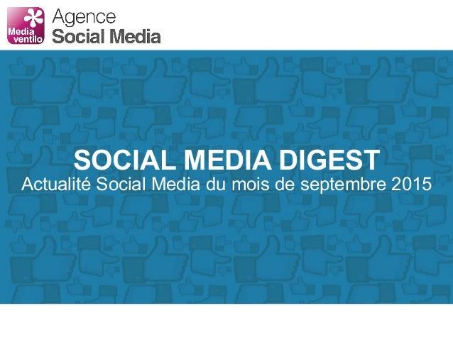 SOCIAL MEDIA DIGEST Actualité Social Media du mois de septembre 2015