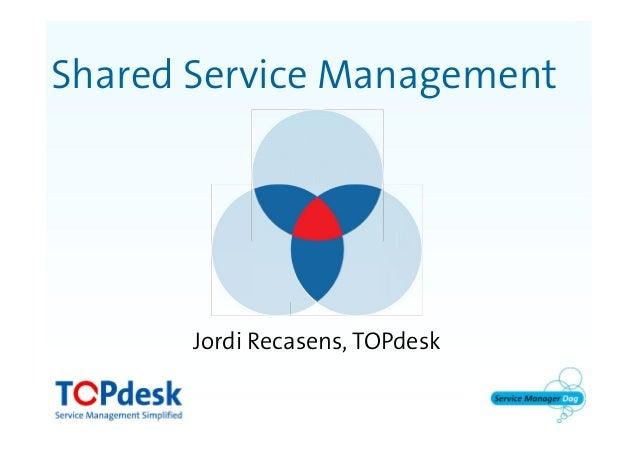 Shared Service ManagementJordi Recasens, TOPdesk