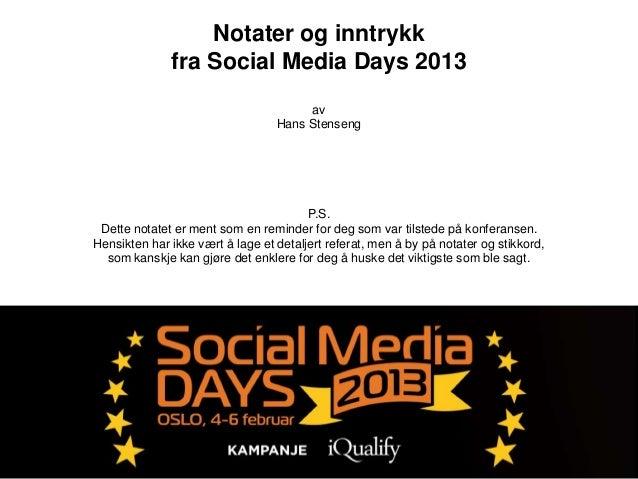 Notater og inntrykk              fra Social Media Days 2013                                       av                      ...
