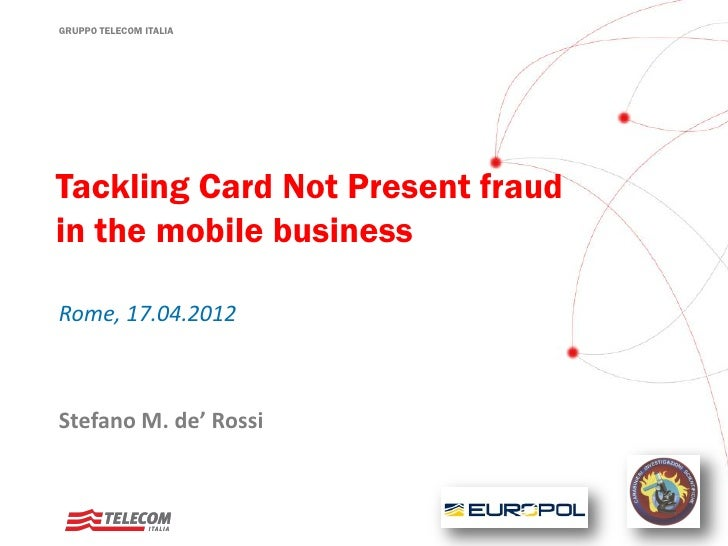 GRUPPO TELECOM ITALIATackling Card Not Present fraudin the mobile businessRome, 17.04.2012Stefano M. de' Rossi