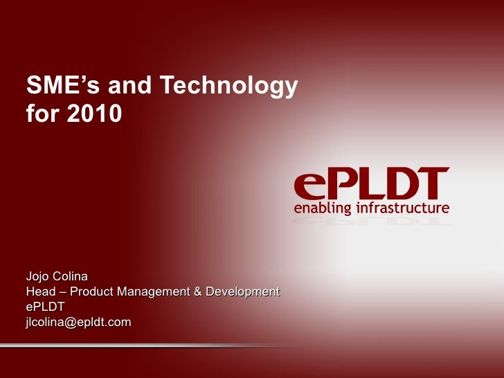 SME's and Technology for 2010 Jojo Colina Head – Product Management & Development ePLDT [email_address]