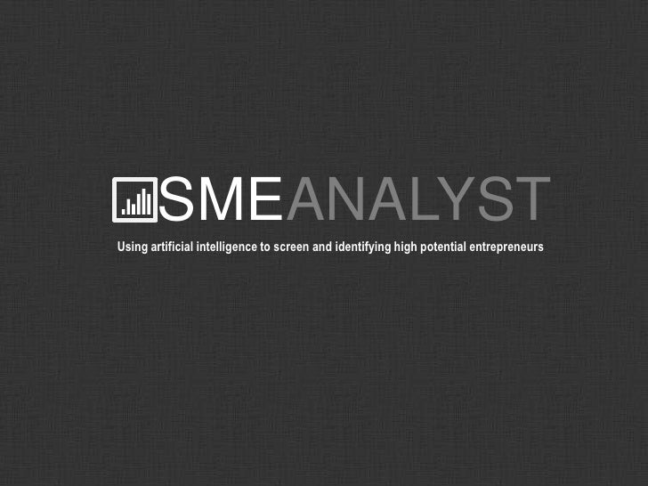 SMEANALYSTUsing artificial intelligence to screen and identifying high potential entrepreneurs