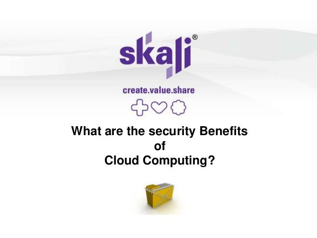 Security Benefits Of Cloud Computing