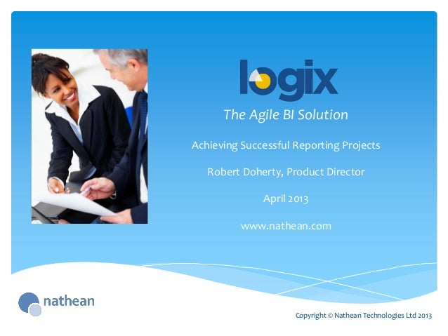 The Agile BI SolutionCopyright © Nathean Technologies Ltd 2013Achieving Successful Reporting ProjectsRobert Doherty, Produ...