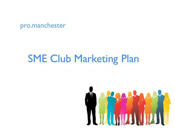 pro.manchester  SME Club Marketing Plan