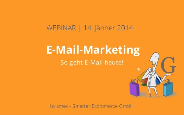 Deckblatt Ziele Potentiale Rahmenbedingungen E-Mail-Marketing So geht E-Mail heute! WEBINAR | 14. Jänner 2014 by smec - Sm...