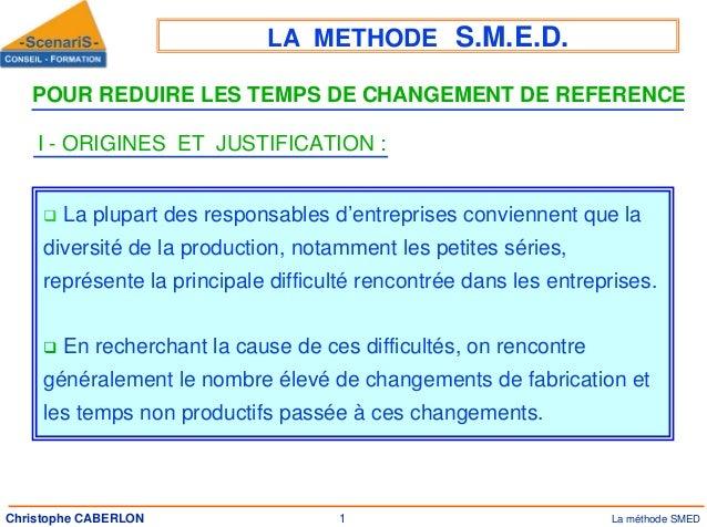 LA METHODE S.M.E.D. POUR REDUIRE LES TEMPS DE CHANGEMENT DE REFERENCE I - ORIGINES ET JUSTIFICATION : La plupart des respo...