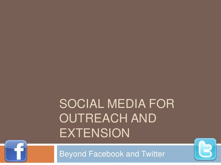 Social Media for outreach and extension<br />Beyond Facebook and Twitter<br />