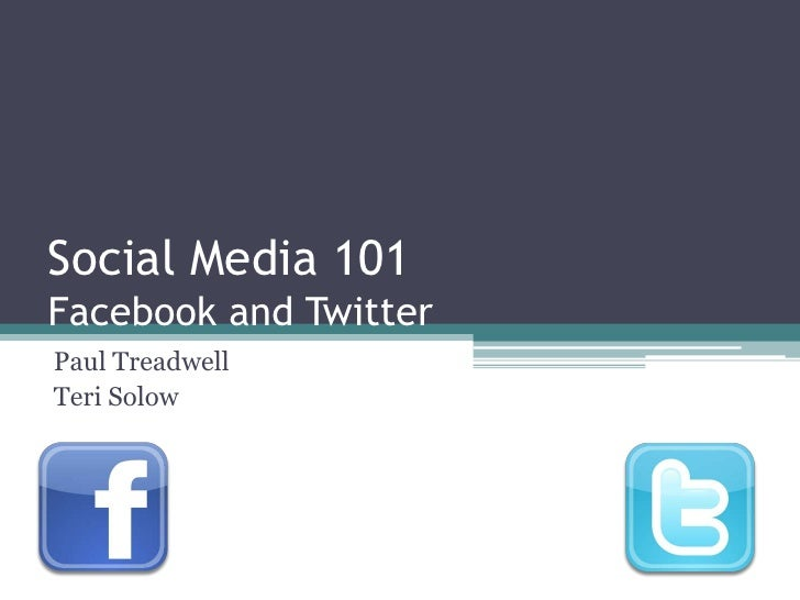 Social Media 101Facebook and Twitter<br />Paul Treadwell<br />Teri Solow   <br />