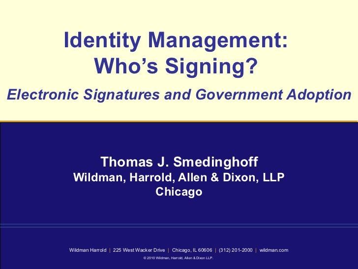 Identity Management:  Who's Signing?  Electronic Signatures and Government Adoption   Thomas J. Smedinghoff Wildman, Harro...