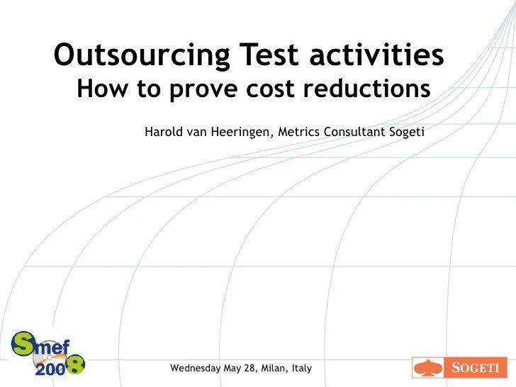 Smef 2008 Harold Van Heeringen   Outsourcing Test Activities   How To Prove Cost Reductions V1