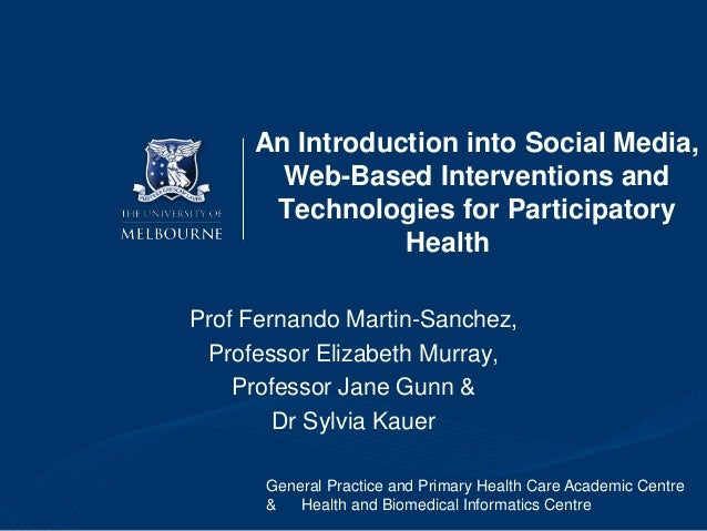 An Introduction into Social Media, Web-Based Interventions and Technologies for Participatory Health Prof Fernando Martin-...