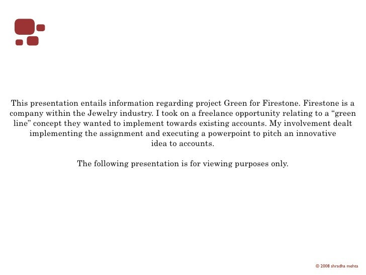 This presentation entails information regarding project Green for Firestone. Firestone is a company within the Jewelry ind...
