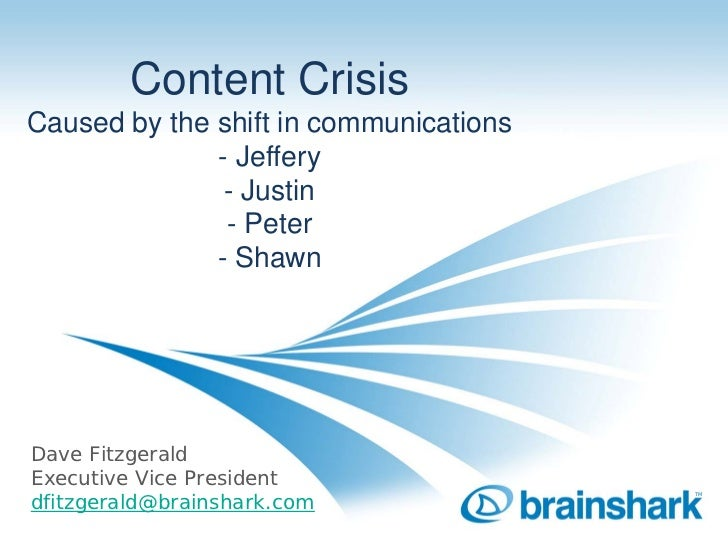 Content Crisis Caused by the shift in communications               - Jeffery                - Justin                - Pete...
