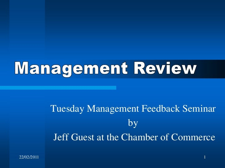 22/02/2011<br />1<br />Management Review<br />Tuesday Management Feedback Seminar<br />by <br />Jeff Guest at the Chamber ...