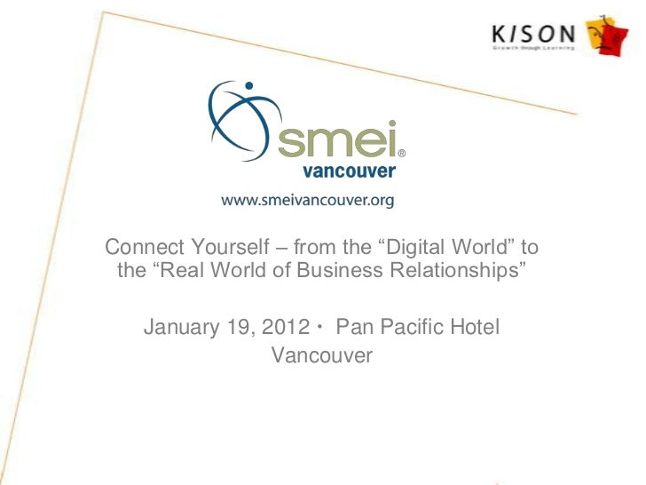 Connect Yourself – from the ―Digital World‖ to the ―Real World of Business Relationships‖    January 19, 2012  Pan Pacifi...