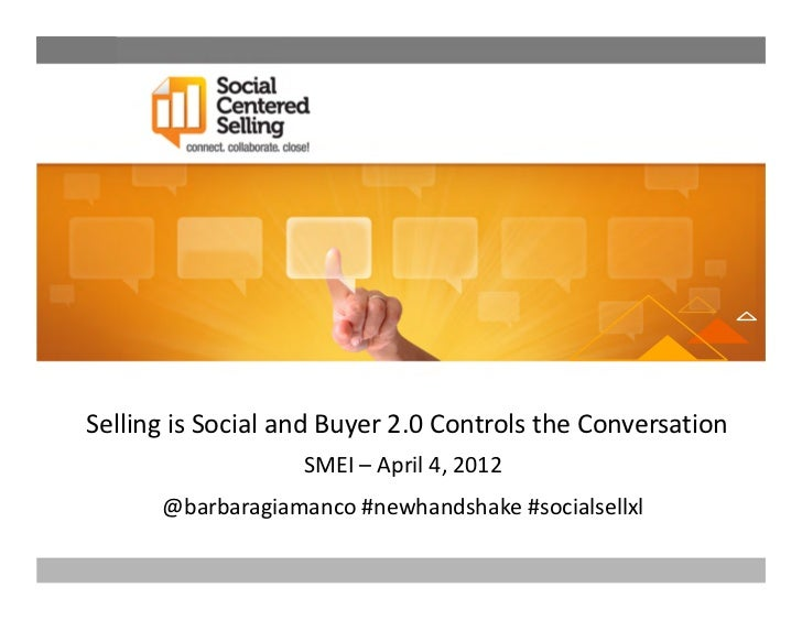 Selling is Social and Buyer 2.0 Controls the Conversation                   SMEI – April 4, 2012      @barbaragiamanco #ne...