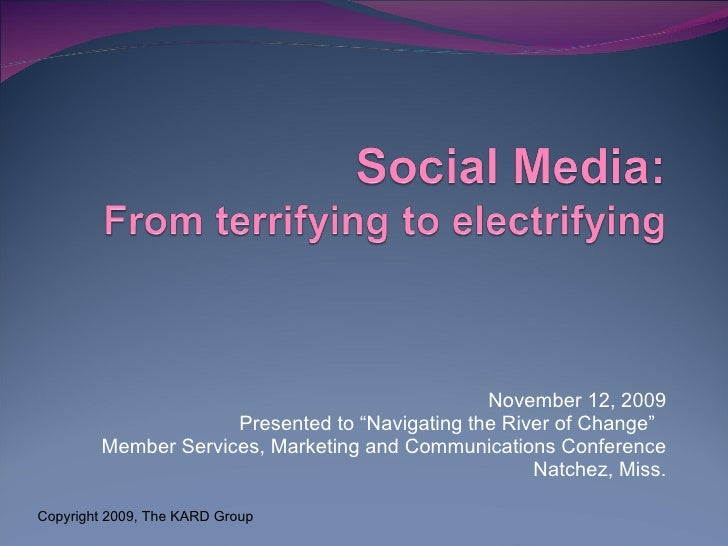 """November 12, 2009 Presented to """"Navigating the River of Change""""  Member Services, Marketing and Communications Conference ..."""