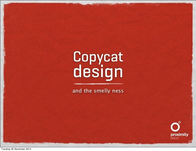 Copycat design and the smelly ness Tuesday 30 November 2010