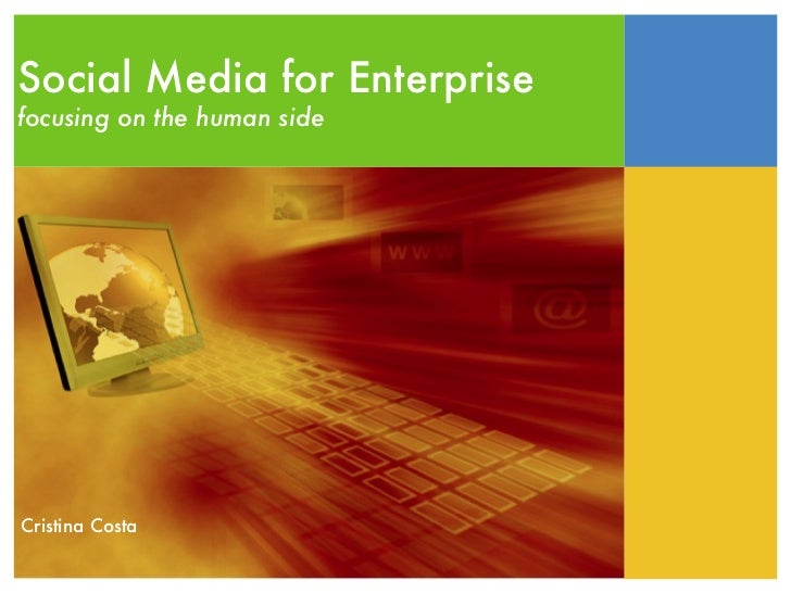 Social Media for Enterprisefocusing on the human sideCristina Costa