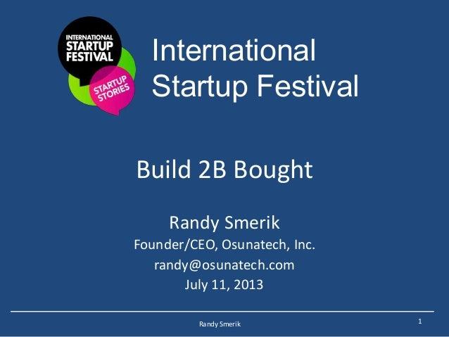 Startupfest 2013 - Build 2B bought! - Randy Smerik