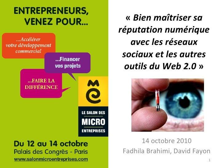 « Bien maîtriser sa réputation numérique avec les réseaux sociaux et les autres outils du Web 2.0 » 14 octobre 2010 Fadh...