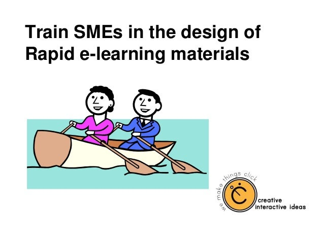 Train SMEs in the design of Rapid e-learning materials