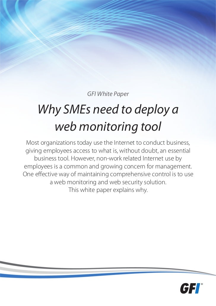 GFI White Paper     Why SMEs need to deploy a       web monitoring tool Most organizations today use the Internet to condu...