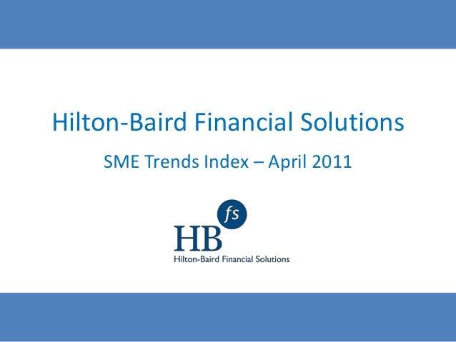 Hilton-Baird Financial Solutions    SME Trends Index – April 2011