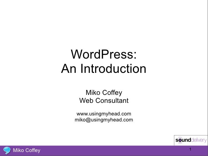 WordPress:               An Introduction                   Miko Coffey                  Web Consultant                 www...