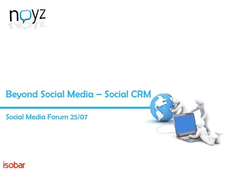 Beyond Social Media – Social CRM Social Media Forum 25/07