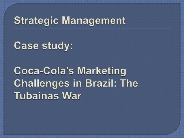 coca cola marketing challenges in brazil the tubainas war Meta-analysis of the place marketing and place branding coca-cola's marketing challenges in brazil: the tubaínas war a place marketing and brand.