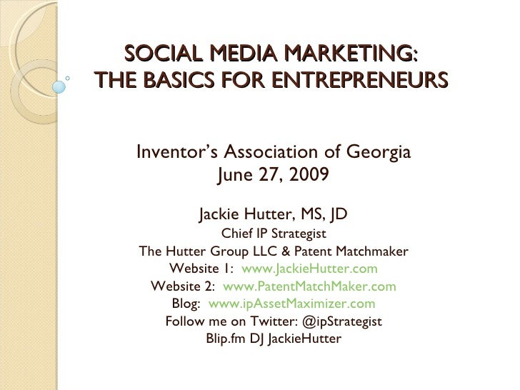 SOCIAL MEDIA MARKETING: THE BASICS FOR ENTREPRENEURS      Inventor's Association of Georgia              June 27, 2009    ...