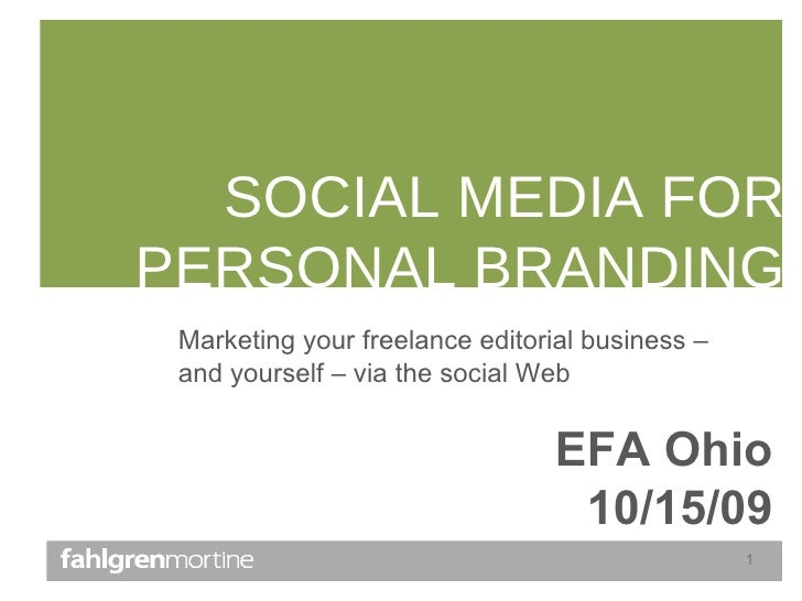 SOCIAL MEDIA FOR PERSONAL BRANDING EFA Ohio 10/15/09 Marketing your freelance editorial business – and yourself – via the ...