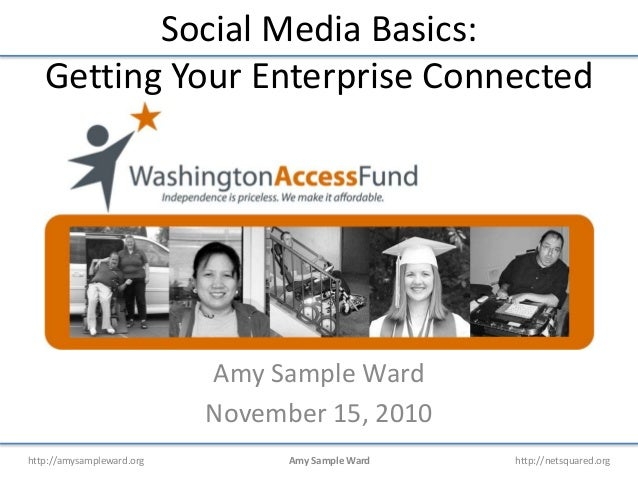 http://amysampleward.org Amy Sample Ward http://netsquared.org Social Media Basics: Getting Your Enterprise Connected Amy ...